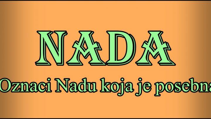 Prema znacenju ime NADA nosi zena koja NE GUBI VOLJU I NADU!
