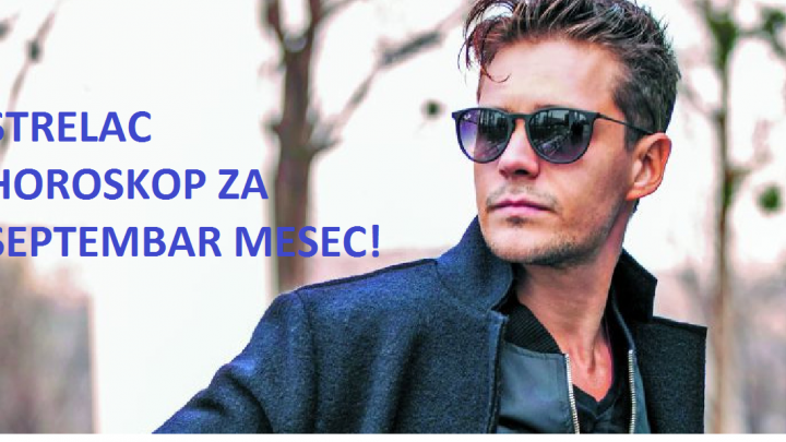 STRELAC: HOROSKOP ZA SEPTEMBAR 2019-TE GODINE!