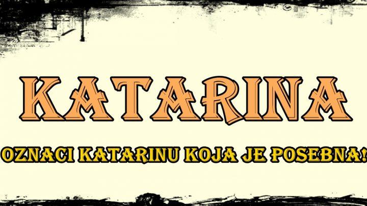 Prema verovanju ime KATARINA nosi žena koja je ČISTA I BEZGREŠNA!