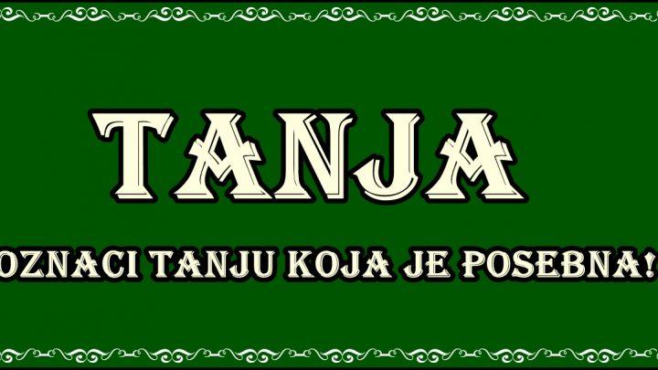 Prema verovanju ime TANJA nosi žena koja je VATRENA I JAKA!